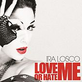 Love Me or Hate Me by Ira Losco