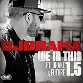 We In This 1.5 (feat. Drake and Future) by DJ Drama