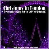 Christmas in London (40 Memorable Songs To Wish You A Very Merry Christmas) de Various Artists