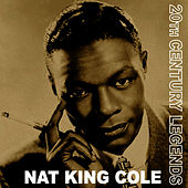 20th Century Legends - Nat 'King' Cole by Nat King Cole