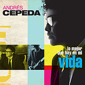 Lo mejor que hay en mi vida by Andrés Cepeda