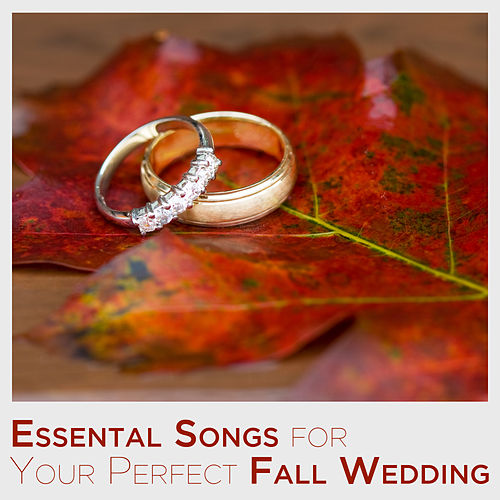 Essential Songs for Your Perfect Fall Wedding by Various Artists