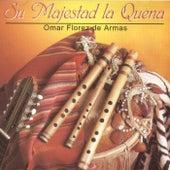 Su Majestad La Quena by Omar Florez De Armas