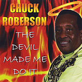 The Devil Made Me Do It by Chuck Roberson