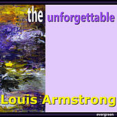 Louis Armstrong - The Unforgettable by Louis Armstrong