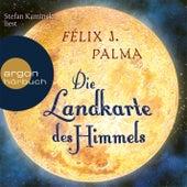 Die Landkarte des Himmels Gekürzte Fassung by Félix J. Palma