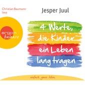 Vier Werte, die Kinder ein Leben lang tragen Gekürzte Fassung von Jesper Juul