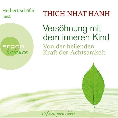 Versöhnung mit dem inneren Kind - Von der heilenden Kraft der Achtsamkeit Gekürzte Fassung by Thich Nhat Hanh