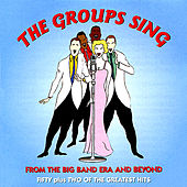 The Groups Sing - From the Big Band Era and Beyond by Various Artists