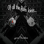 Of All the Rum Joints by Loren Davidson