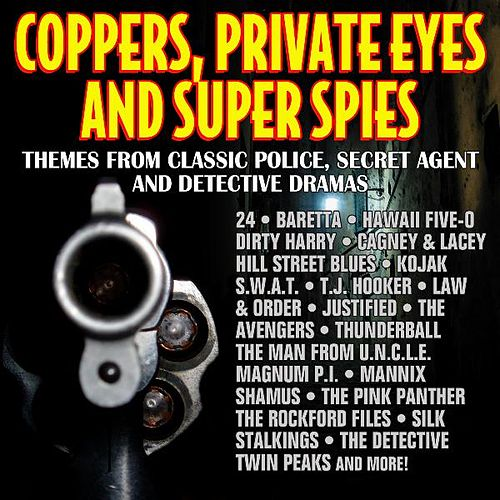 Coppers, Private Eyes and Super Spies - Themes from Classic Police, Secret Agent and Detective Dramas by Various Artists