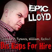 Dis Raps for Hire - EP. 7: Tyrance, William, Reshad by Epiclloyd