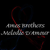 Melodie D'Amour de The Ames Brothers