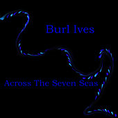 Across The Seven Seas by Burl Ives