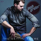 The Gettin' There - EP by Josh Grider