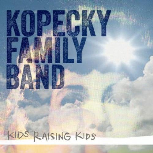 Kids Raising Kids by Kopecky Family Band