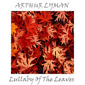 Lullaby Of The Leaves von Arthur Lyman