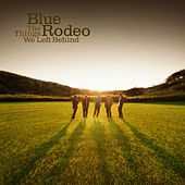 The Things We Left Behind de Blue Rodeo