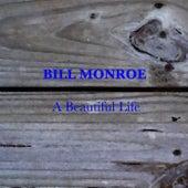 A Beautiful Life by Bill Monroe