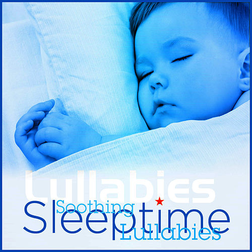 Soothing Sleeptime Lullabies by Lullabies
