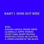 Baby I Done Got Wise by Various Artists