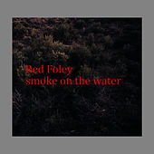 Smoke On The Water by Red Foley