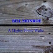 A Mighty Pretty Waltz by Bill Monroe