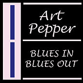 Blues In Blues Out by Art Pepper