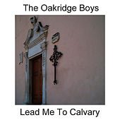 Lead Me To Calvary by The Oak Ridge Boys