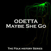 Maybe She Go by Odetta