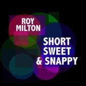 Short, Sweet & Snappy von Roy Milton
