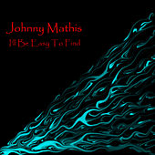 I'll Be Easy To Find de Johnny Mathis