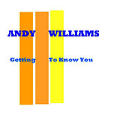 Getting To Know You van Andy Williams