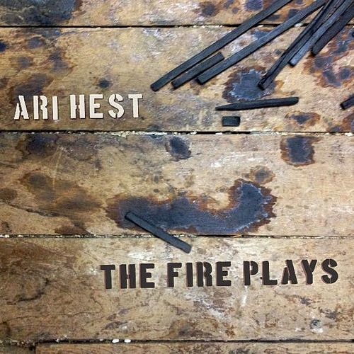 The Fire Plays by Ari Hest