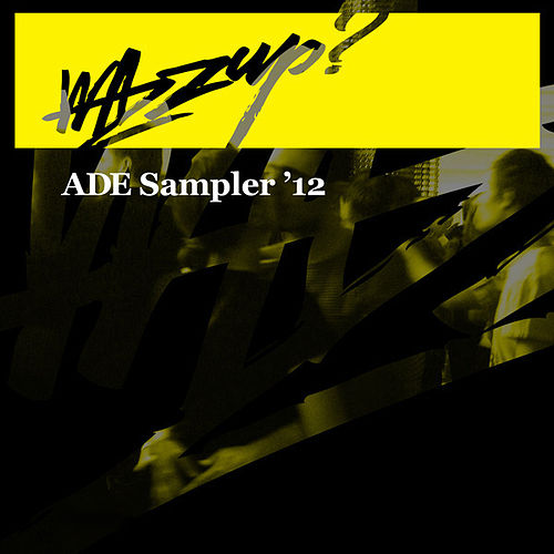 Wazzup? ADE Sampler 2012 by Various Artists
