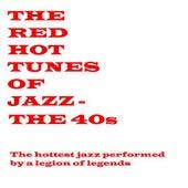 Red Hot Tunes OF Jazz - The 40s de Various Artists