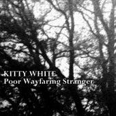 Poor Wayfaring Stranger by Kitty White