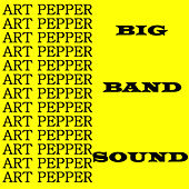 The Big Band Sound by Art Pepper