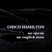 No Speak No English Man by Chico Hamilton