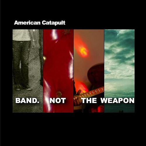 Band Not the Weapon by American Catapult
