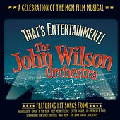 That's Entertainment: A Celebration of the MGM Film Musical by John Wilson Orchestra