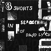 Eight Shorts in Search of David Lynch de Johnnie Valentino