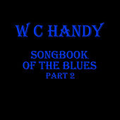 WC Handy - Songbook Of The Blues Pt 2 by Various Artists