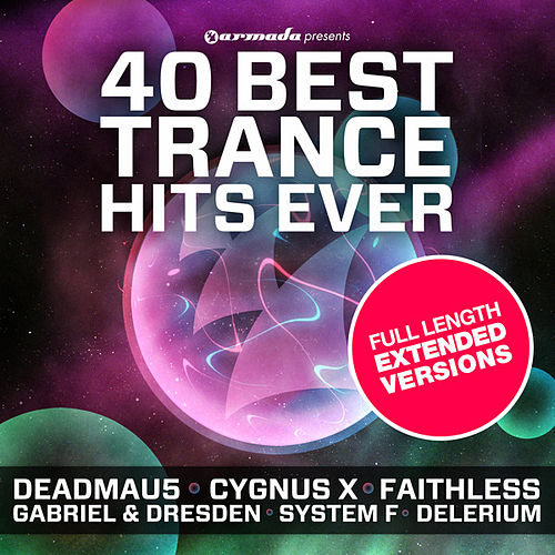 40 Best Trance Hits Ever - Full Length Extended Versions by Various Artists