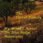 My Home's Across The Blue Ridge Mountain by The Carter Family