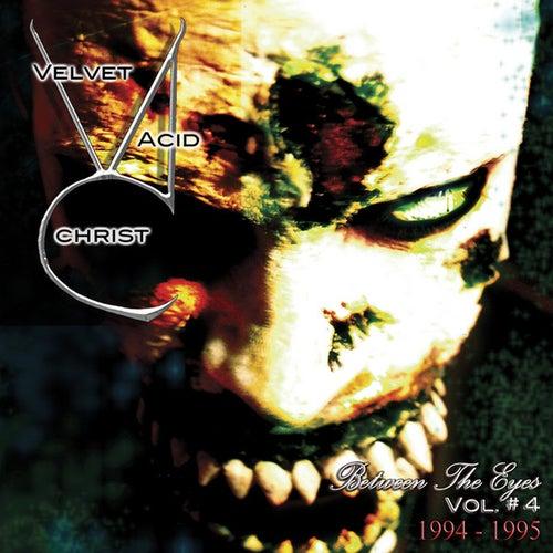 Between The Eyes Vol. 4 by Velvet Acid Christ
