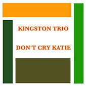 Don't Cry Katie de The Kingston Trio