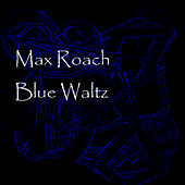 Blue Waltz de Max Roach