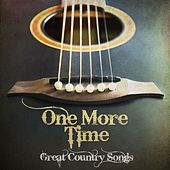 One More Time Great Country Songs by Various Artists