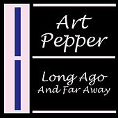 Long Ago And Far Away by Art Pepper